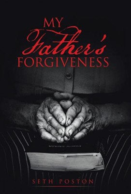 My Father's Forgiveness  -     By: Seth Poston