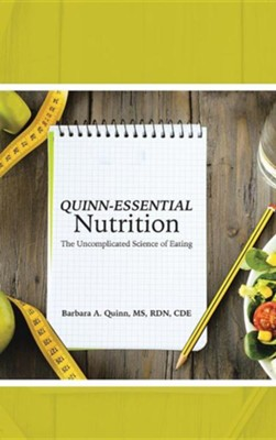 Quinn-Essential Nutrition: The Uncomplicated Science of Eating  -     By: Barbara A. Quinn