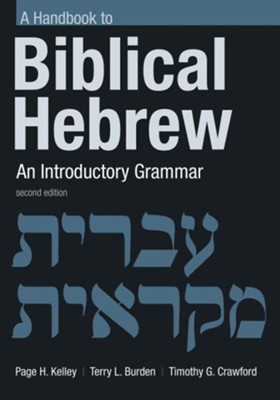 Handbook to Biblical Hebrew: An Introductory Grammar  -     By: Page H. Kelley, Terry L. Burden, Timothy G. Crawford