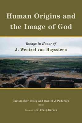Human Origins and the Image of God: Essays in Honor of J. Wentzel van Huyssteen  -     Edited By: Daniel Pedersen, Christopher Lilley