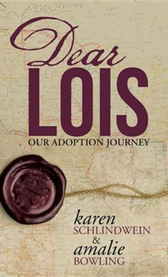 Dear Lois: Our Adoption Journey  -     By: Karen Schlindwein, Amalie Bowling