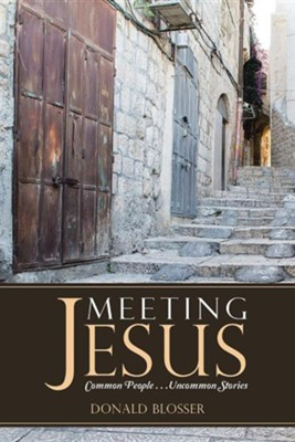 Meeting Jesus: Common People. . .Uncommon Stories  -     By: Donald Blosser