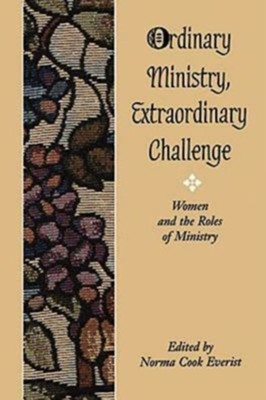 Ordinary Ministry, Extraordinary Challenge Women and the Roles of Ministry  -     By: Norma Cook Everist
