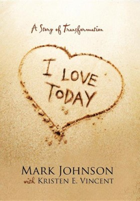 I Love Today: A Story of Transformation  -     By: Mark Johnson, Kristen E. Vincent