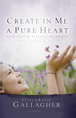 Create in Me a Pure Heart: Answers for Struggling Women  -     By: Steve Gallagher, Kim Gallagher