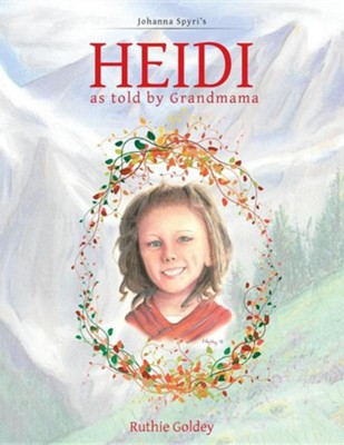 Heidi as Told by Grandmama: Johanna Spyri's  -     By: Ruthie Goldey