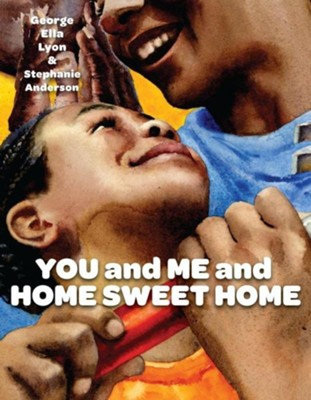 You and Me and Home Sweet Home  -     By: George Ella Lyon     Illustrated By: Stephanie Anderson