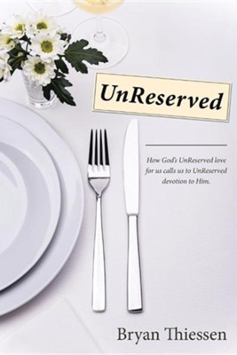 Unreserved: How God's Unreserved Love Calls Us to Unreserved Devotion to Him  -     By: Bryan Thiessen