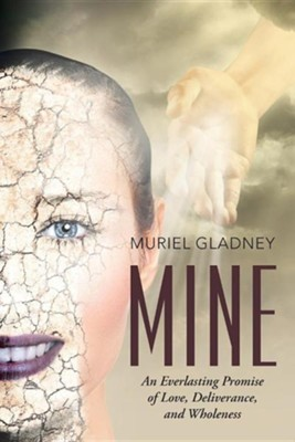 Mine: An Everlasting Promise of Love, Deliverance, and Wholeness  -     By: Muriel Gladney