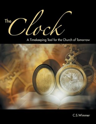 The Clock: A Timekeeping Tool for the Church of Tomorrow  -     By: C.S. Wimmer