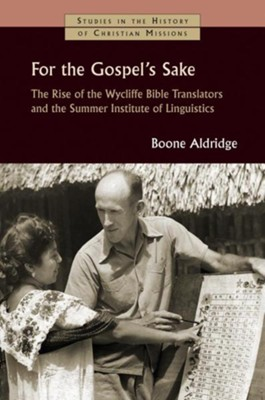For the Gospel's Sake: The Rise of the Wycliffe Bible Translators and the Summer Institute of Linguistics  -     By: Boone Aldridge