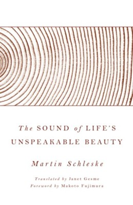 The Sound of Life's Unspeakable Beauty  -     Translated By: Janet Gesme     By: Martin Schleske