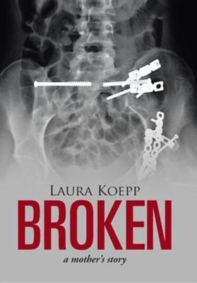 Broken: A Mother's Story  -     By: Laura Koepp