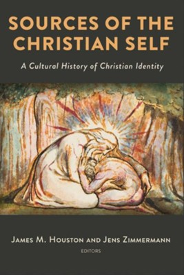 Sources of the Christian Self: A Cultural History of Christian Identity  -     Edited By: James M. Houston, Jens Zimmermann