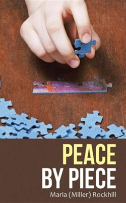 Peace by Piece  -     By: Maria (Miller) Rockhill