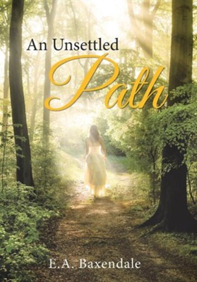 An Unsettled Path  -     By: E.A. Baxendale