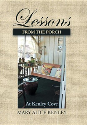 Lessons from the Porch at Kenley Cove  -     By: Mary Alice Kenley