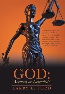 God: Accused or Defended?: Solving the Unsolvable Paradox  -     By: Larry E. Ford