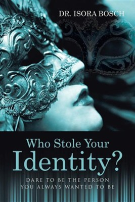 Who Stole Your Identity?: Dare to Be the Person You Always Wanted to Be  -     By: Isora Bosch