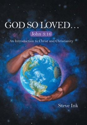 God So Loved...: John 3:16 an Introduction to Christ and Christianity  -     By: Steve Ink