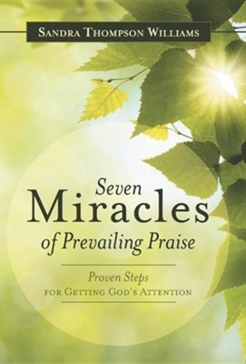 Seven Miracles of Prevailing Praise: Proven Steps for Getting God's Attention  -     By: Sandra Thompson Williams
