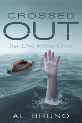 Crossed Out: Our Lives Without Christ  -     By: Al Bruno