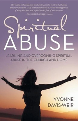 Spiritual Abuse: Learning and Overcoming Spiritual Abuse in the Church and  Home