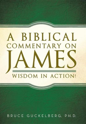 A Biblical Commentary on James: Wisdom in Action!  -     By: Bruce Guckelberg