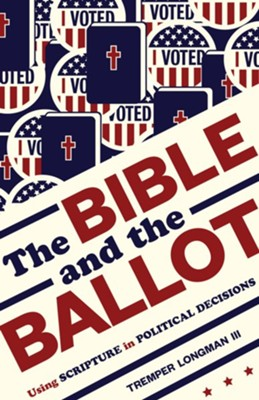 The Bible and the Ballot: Using Scripture in Political Decisions  -     By: Tremper Longman III