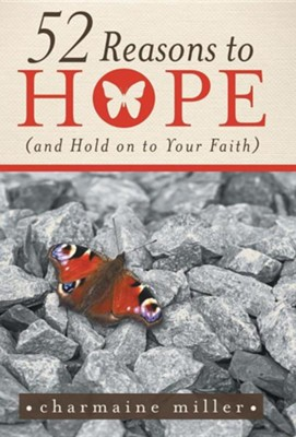 52 Reasons to Hope (and Hold on to Your Faith)  -     By: Charmaine Miller