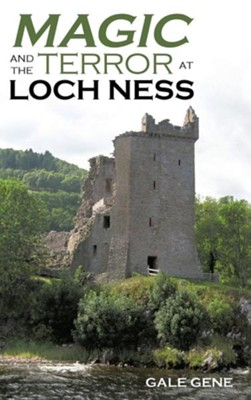 Magic and the Terror at Loch Ness  -     By: Gale Gene