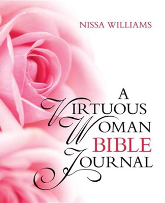 A Virtuous Woman Bible Journal  -     By: Nissa Williams