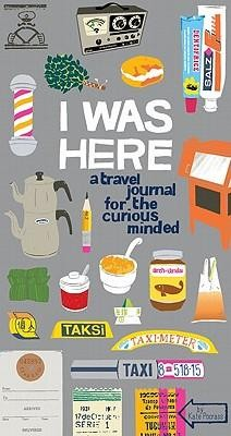 I Was Here: A Travel Journal for the Curious Minded  -     By: Kate Pocrass     Illustrated By: Kate Pocrass