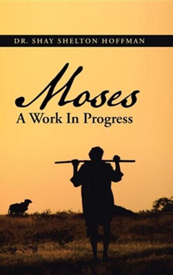 Moses a Work in Progress  -     By: Shay Shelton Hoffman