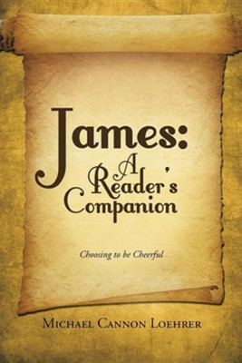 James: A Reader's Companion: Choosing to Be Cheerful  -     By: Michael Cannon Loehrer