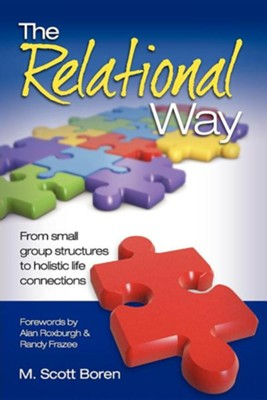 The Relational Way: From Small Group Structures to Holistic Life Connections  -     By: Scott Boren, Alan Roxburgh, Randy Frazee