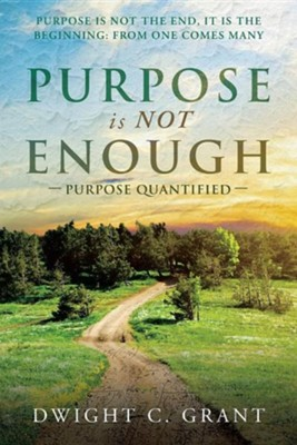Purpose Is Not Enough: Purpose Quantified  -     By: Dwight C. Grant
