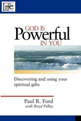 God Is Powerful in You: Discovering and Using Your Spiritual Gifts  -     By: Paul Ford, Boyd Pelley