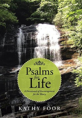 Psalms for Life: A Devotional of Encouragement for the Weary  -     By: Kathy Foor