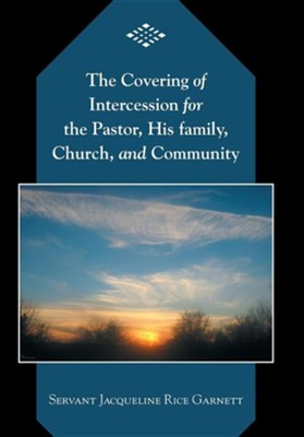 The Covering of Intercession for the Pastor, His Family, Church, and Community  -     By: Jacqueline Rice Garnett
