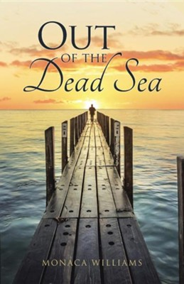 Out of the Dead Sea  -     By: Monaca Williams