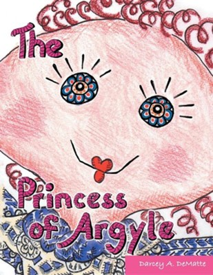 The Princess of Argyll  -     By: Darcey A. Dematte