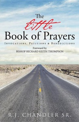 The Little Book of Prayers: Invocations, Petitions & Benedictions  -     By: R.J. Chandler Sr.