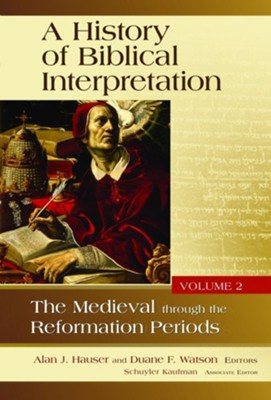 History of Biblical Interpretation, Volume 2: The Medieval Through the Reformation Periods  -     Edited By: Alan J. Hauser, Duane F. Watson