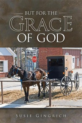 But for the Grace of God  -     By: Susie Gingrich