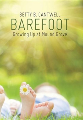 Barefoot: Growing Up at Mound Grove  -     By: Betty B. Cantwell