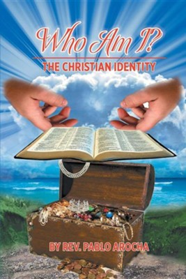 Who Am I?: The Christian Identity  -     By: Pablo Arocha