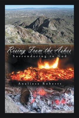 Rising from the Ashes: Surrendering to God  -     By: Analiese Roberts