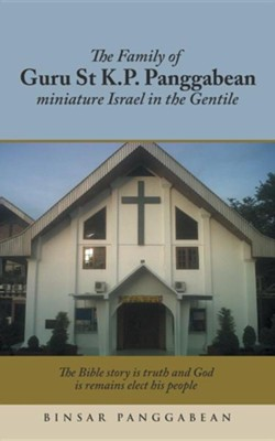 The Family of Guru St K.P. Panggabean: Miniature Israel in the Gentile  -     By: Binsar Panggabean