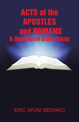 Acts of the Apostles and Romans-A Devotional Bible Study  -     By: Eric Afum Bediako